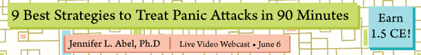 9 Best Strategies to Treat Panic Attacks in 90 Minutes Jennifer L. Abel, Ph.D June 6 Live Video Webcast Earn 1.5 CE!